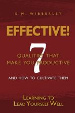 Effective: Learning to Lead Yourself Well: 7 Qualties That Make You Effective and How to Cultivate Them